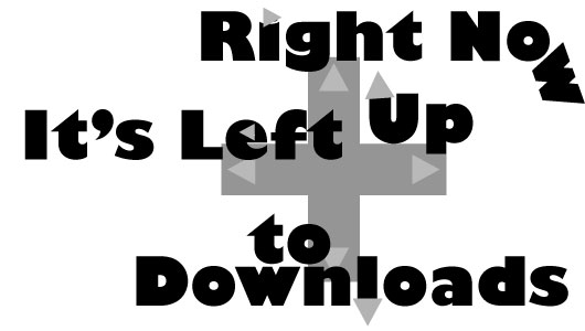 Right-Now-It's-Left-Up-To-Downloads-Header-2